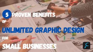 benefits of unlimited graphic design for small businesses