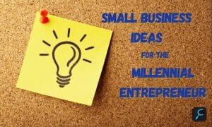 Small Business Ideas Millennial Entrepreneur